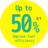 Up to 50% Improve fuel efficiency